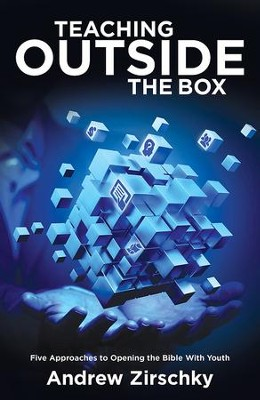 Teaching Outside the Box: Five Approaches to Opening the Bible With Youth - eBook  -     By: Andrew Zirschky
