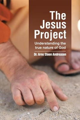 The Jesus Project: Understanding the True Nature of God - eBook  -     By: Dr. Arno Steen Andreasen