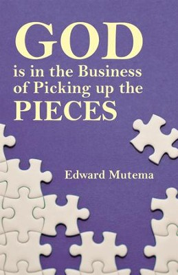God Is in the Business of Picking up the Pieces - eBook  -     By: Edward Mutema