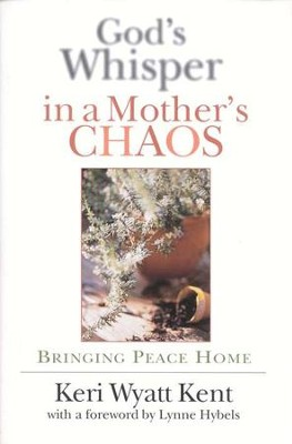 God's Whisper In A Mother's Chaos   -     By: Keri Wyatt Kent