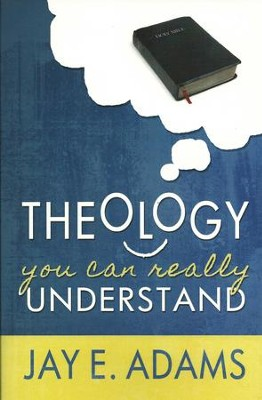 Theology You Can Really Understand - eBook  -     By: Jay E. Adams