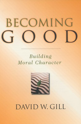 Becoming Good: Building Moral Character   -     By: David W. Gill