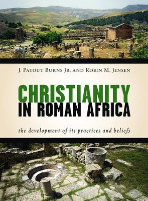 Christianity in Roman Africa: The Development of Its Practices and Beliefs - eBook  -     By: J. Patout Burns, Robin M. Jensen