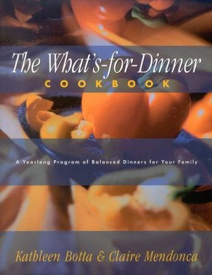 The What's-for-Dinner Cookbook: A Year-Long Program of Balanced Dinners for Your Family (discount mark)  -     By: Kathleen Botta, Claire Mendonca