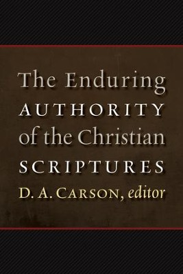 The Enduring Authority of the Christian Scriptures - eBook  -     Edited By: D.A. Carson     By: Edited by D.A. Carson