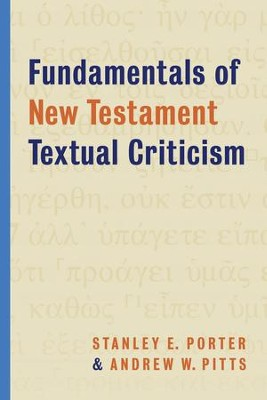 Fundamentals of New Testament Textual Criticism - eBook  -     By: Stanley E. Porter, Andrew W. Pitts