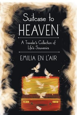 Suitcase to Heaven: A Travelers Collection of Lifes Souvenirs - eBook  -     By: Emilia En L'air