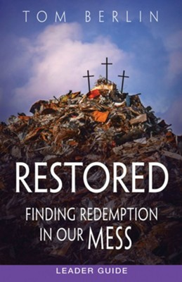 Restored: Finding Redemption in Our Mess - Leader Guide  -     By: Tom Berlin