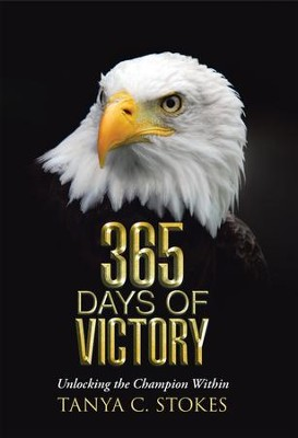 365 Days of Victory: Unlocking the Champion Within - eBook  -     By: Tanya C. Stokes