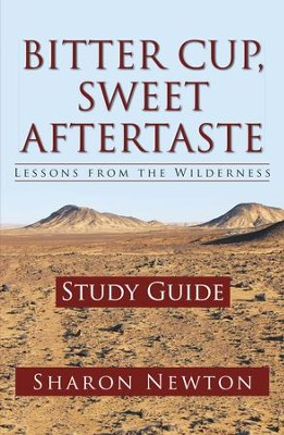 Bitter Cup, Sweet Aftertaste - Lessons from the Wilderness: Study Guide - eBook  -     By: Sharon Newton