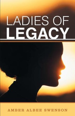Ladies of Legacy - eBook  -     By: Amber Albee Swenson