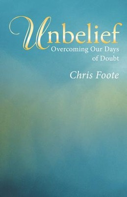 Unbelief: Overcoming Our Days of Doubt - eBook  -     By: Chris Foote