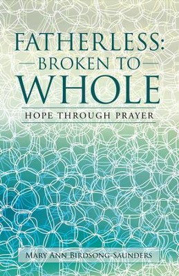 FATHERLESS: BROKEN to WHOLE: HOPE THROUGH PRAYER - eBook  -     By: Mary Ann Birdsong-Saunders