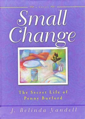 Small Change: The Secret Life of Penny Burford   -     By: J. Belinda Yandell