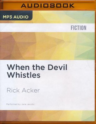 When the Devil Whistles - unabridged audio book on MP3-CD  -     Narrated By: Jane Jacobs     By: Rick Acker