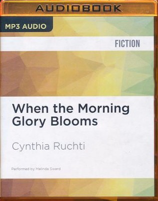 When the Morning Glory Blooms - unabridged audio book on MP3-CD  -     Narrated By: Melinda Sward     By: Cynthia Ruchti
