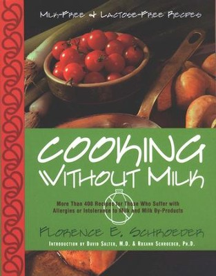 Cooking Without Milk: Milk-Free and Lactose-Free   Recipes  -     By: Florence E. Schroeder