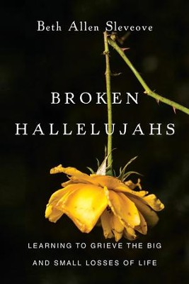 Broken Hallelujahs: Learning to Grieve the Big and Small Losses of Life - eBook  -     By: Beth Allen Slevcove