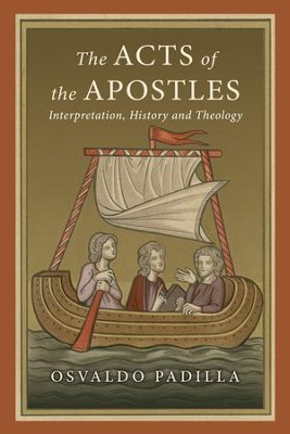 The Acts of the Apostles: Interpretation, History and Theology - eBook  -     By: Osvaldo Padilla