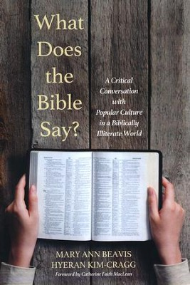 What Does the Bible Say? A Critical Conversation with Popular Culture in a Biblically Illiterate World  -     By: Mary Ann Beavis, HyeRan Kim-Cragg