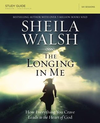 The Longing in Me Study Guide: A Study in the Life of David - eBook  -     By: Sheila Walsh