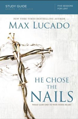 He Chose the Nails Study Guide - eBook  -     By: Max Lucado
