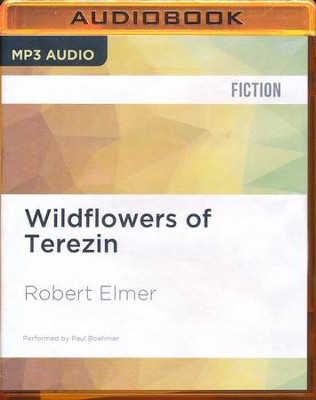 Wildflowers of Terezin - unabridged audio book on MP3  -     Narrated By: Paul Boehmer     By: Robert Elmer