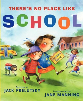 There's No Place Like School  -     By: Jack Prelutsky     Illustrated By: Jane Manning