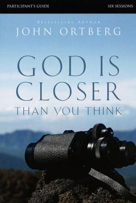 God Is Closer Thank You Think, Participant's Guide   -     By: John Ortberg, Stephen Sorenson, Amanda Sorenson