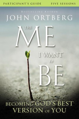 The Me I Want To Be Participant's Guide  -     By: John Ortberg, Scott Rubin
