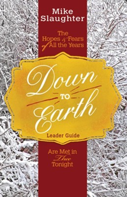 Down to Earth: The Hopes & Fears of All the Years Are Met in Thee Tonight - Leader Guide  -     By: Mike Slaughter, Rachel Billups