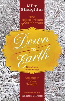 Down to Earth: The Hopes & Fears of All the Years Are Met in Thee Tonight - Devotions for the Season  -     By: Mike Slaughter, Rachel Billups
