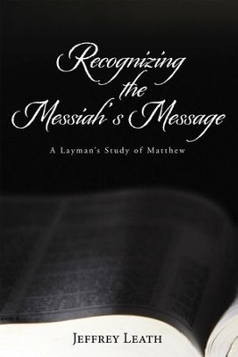 Recognizing the Messiah's Message: A Layman's Study of Matthew - eBook  -     By: Jeffrey Leath
