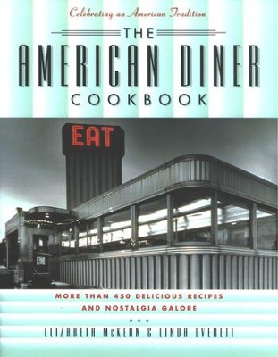 The American Diner Cookbook: More Than 450 Recipes and Nostalgia Galore  -     By: Elizabeth McKeon, Linda Everett