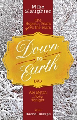 Down to Earth: The Hopes & Fears of All the Years Are Met in Thee Tonight - DVD  -     By: Mike Slaughter, Rachel Billups