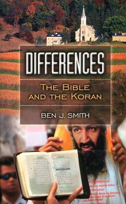 Differences: The Bible and the Koran   -     By: Ben J. Smith