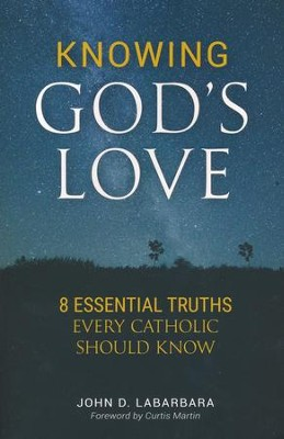 Knowing God's Love: 8 Essential Truths Every Catholic Should Know  -     By: John LaBarbara
