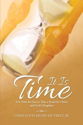 It Is Time: It Is Time for You to Take a Stand for Christ and God's Kingdom - eBook  -     By: Chris Louis Henry Du Preez Jr.