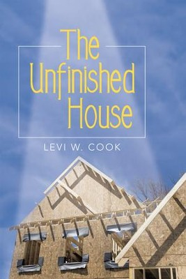 The Unfinished House - eBook  -     By: Levi W. Cook