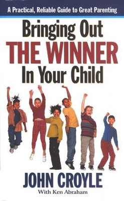 Bringing Out the Winner in Your Child   -     By: John Croyle, Ken Abraham