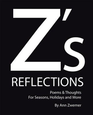 Zs Reflections: Poems & Thoughts for Seasons, Holidays and More - eBook  -     By: Ann Zwemer