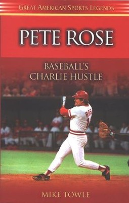 Pete Rose: Baseball's Charlie Hustle   -     By: Mike Towle