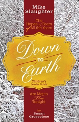 Down to Earth: The Hopes & Fears of All the Years Are Met in Thee Tonight - Children's Leader Guide  -     By: Mike Slaughter, Rachel Billups