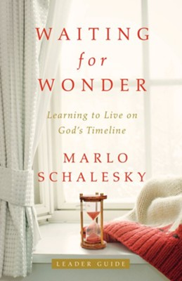 Waiting for Wonder: Learning to Live on God's Timeline - Leader Guide  -     By: Marlo Schalesky