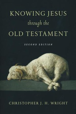 Knowing Jesus Through the Old Testament, Revised Edition  -     By: Christopher J.H. Wright