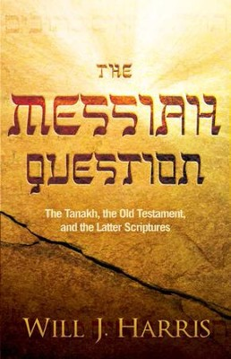 The Messiah Question: The Tanakh, the Old Testament, and the Latter Scriptures - eBook  -     By: Will J. Harris