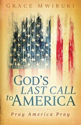 God's Last Call to America: Pray America Pray - eBook  -     By: Grace Mwiruki