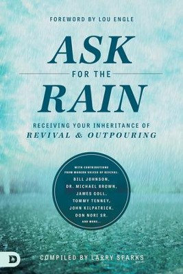 Ask for the Rain: Receiving Your Inheritance of Revival & Outpouring - eBook  -     By: Lou Engle, Larry Sparks, Bill Johnson