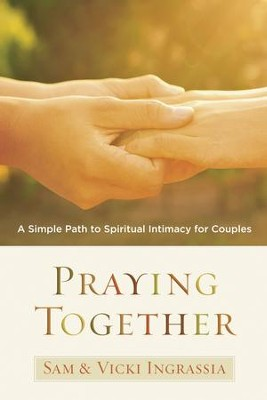 Praying Together: A Simple Path to Spiritual Intimacy for Couples - eBook  -     By: Sam Ingrassia, Vicki Ingrassia