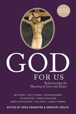 God For Us Reader's Edition: Rediscovering the Meaning of Lent and Easter - eBook  -     Edited By: Greg Pennoyer     By: Gregory Wolfe